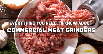 Everything You Need to Know About Commercial Meat Grinders