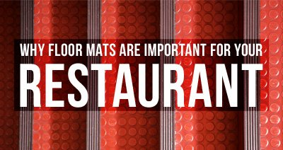 Why Floor Mats Are Important to Your Restaurant