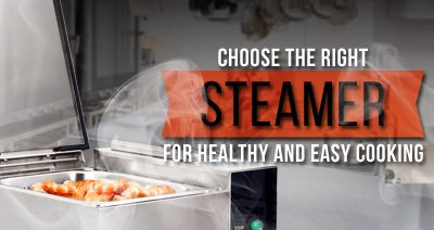 Choose the Right Steamer for your Commercial Kitchen