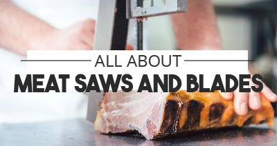 All About Meat Saws & Meat Saw Blades