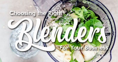 How to Choose the Right Blender for Your Establishment